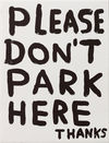 DAVID SHRIGLEY - Untitled (Please Don't Park Here Thanks)